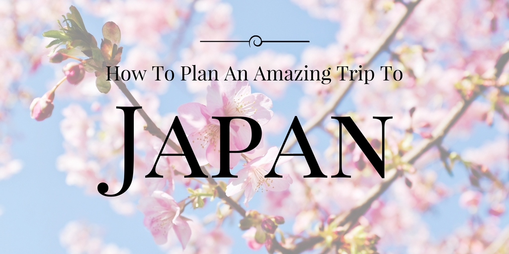 How To Plan An Amazing Trip To Japan!