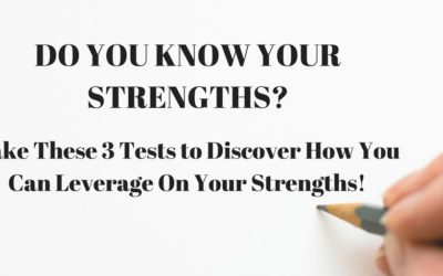 Do You Know Your Strengths? Take These 3 Tests to Discover How You Can Leverage On Your Strengths!