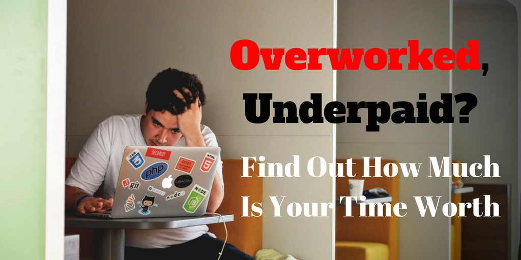 Is Your Job Underpaying You? Find Out How Much Are You Paid For Your Time!