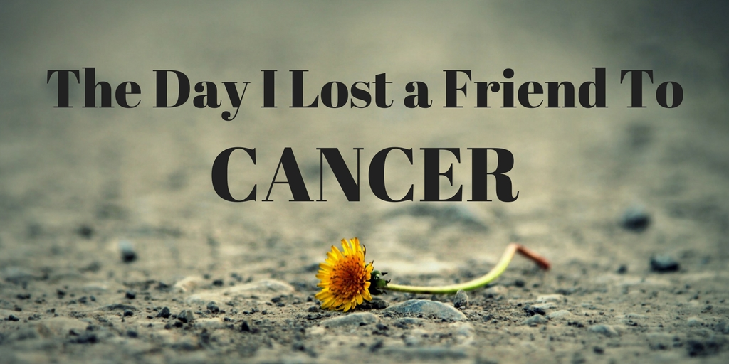 Story: The Day I Lost a Friend to Cancer
