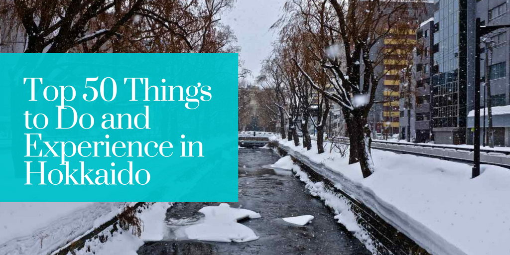 Top 50 Things to Do and Experience When You Are In Hokkaido