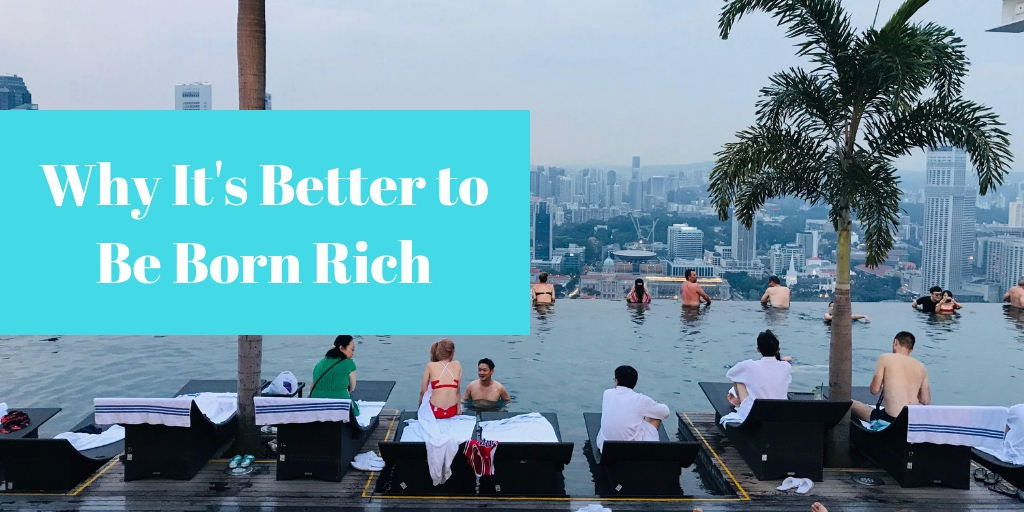 Its Better To Be Born Rich Than Gifted >> Why It S Better To Be Born Rich The Coffee Shop Trader