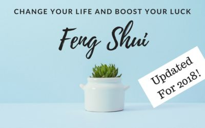 Change Your Life And Boost Your Luck With Feng Shui (Updated For 2018!)